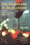 Die Eisenbahn in Deutschland. Von den Anfangen bis zur Gegenwart = Железные дороги Германии: от истоков до нынешних дней